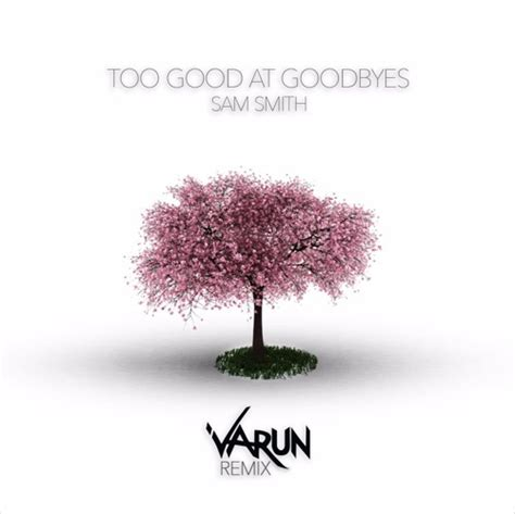 download mp3 free too good at goodbyes sam smith too good at goodbyes varun remix free