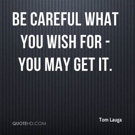 What I Wish For You be careful what you wish for quotes quotesgram