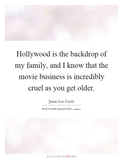 film business quotes hollywood is the backdrop of my family and i know that
