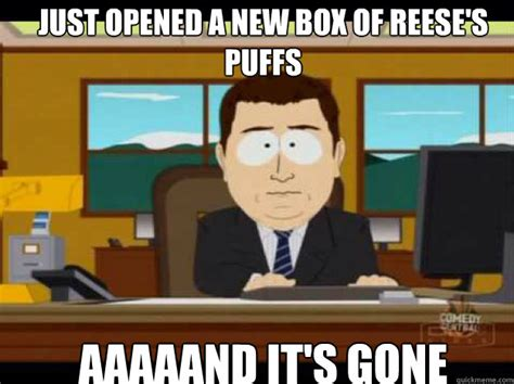Reese Meme - just opened a new box of reese s puffs aaaaand it s gone