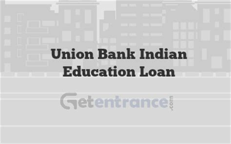union bank of india loan union bank indian education loan getentrance