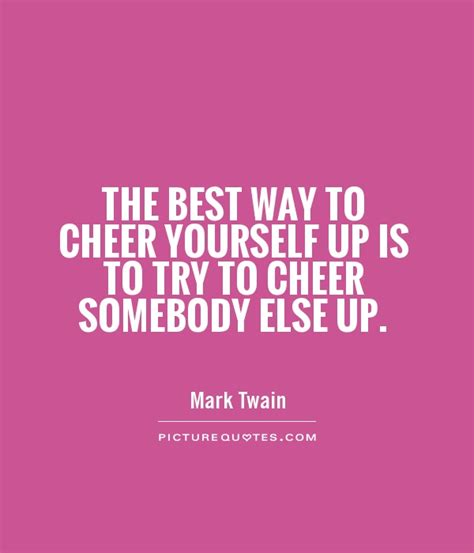 10 Ways To Cheer Yourself Up by Cheer Up Quotes For Quotesgram