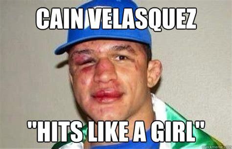 Meme Caign - cain velasquez quot hits like a girl quot jds cain quickmeme