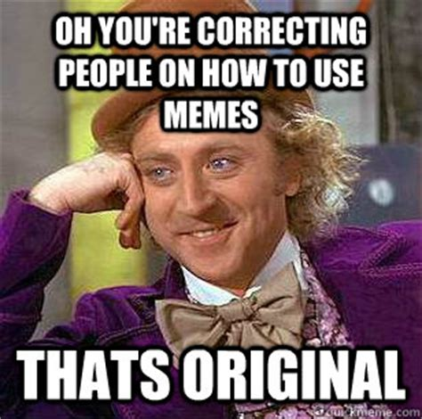 Thats Hot Meme - oh you re correcting people on how to use memes thats