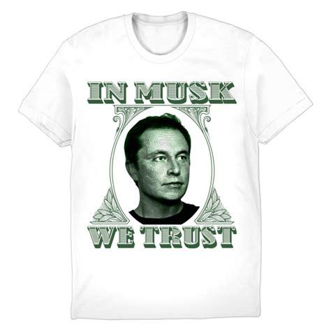 elon musk trust in musk we trust t shirt pointless merch online store
