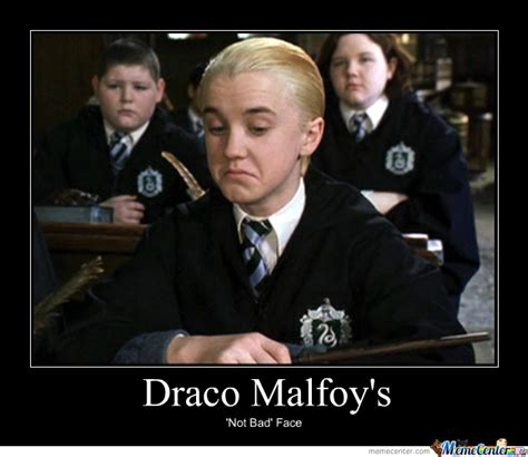 Draco Malfoy Memes - draco malfoy s not bad face by toboe meme center