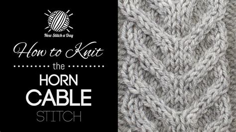how to knit a cable stitch the large horn cable stitch knitting stitch 188 new