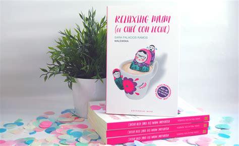 libro relaxing mum of caf relaxing mum of caf 233 con leche por sara palacios