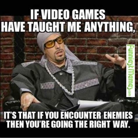 Videogame Meme - funny memes if video games have taught me anything
