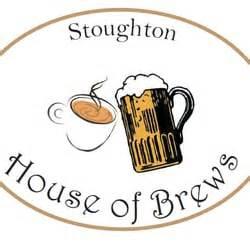 house of brews stoughton ma stoughton house of brews coffee tea 28 porter st