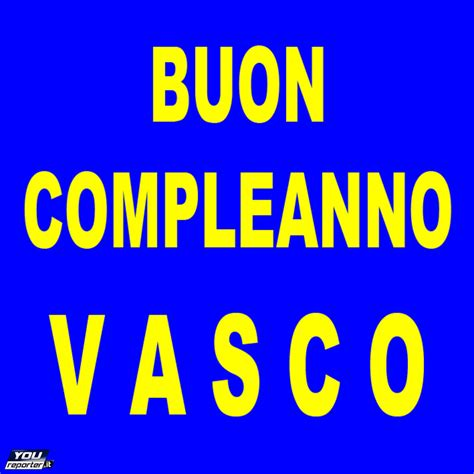 you vasco buon compleanno vasco youreporter it