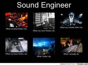 Sound Engineer Meme - sound engineer meme generator what i do