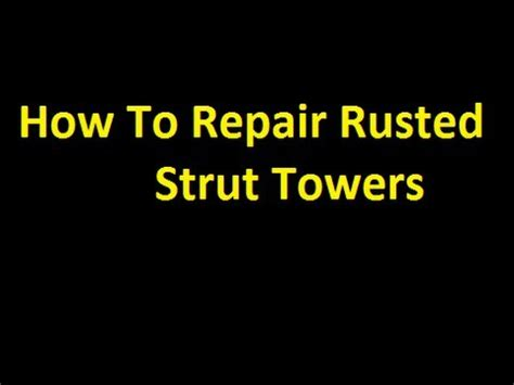 How To Refurbish A by How To Repair Rusted Strut Towers
