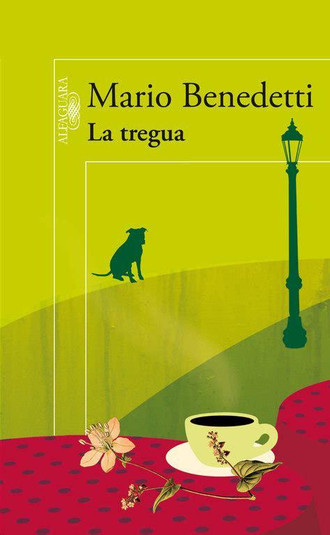 la tregua letras hispanicas 8437601487 15 novelas rom 225 nticas que necesitas leer hoy mismo por si tambi 233 n dejaste de creer en el amor