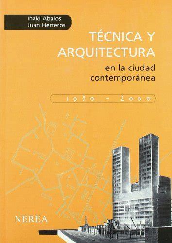 libro ciudad real contemporanea descargar libro t 233 cnica y arquitectura en la ciudad contempor 225 nea 1950 2000 online