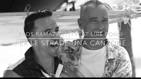 eros ramazzotti testo eros ramazzotti per le strade una canzone feat luis