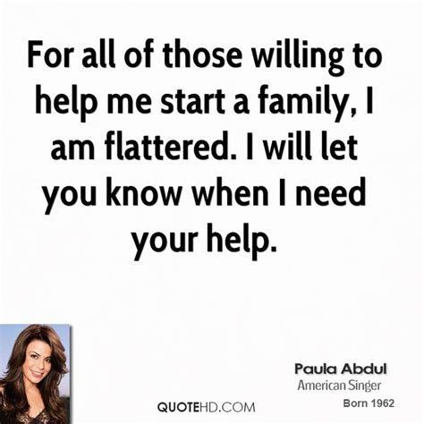 Paula Abdul Quote Of The Day by Helping Family Quotes Quotesgram