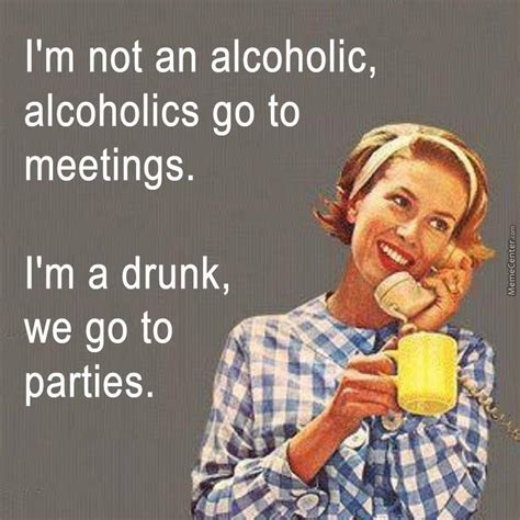 Alcoholism Meme - i m not an alcoholic by likeaboss meme center
