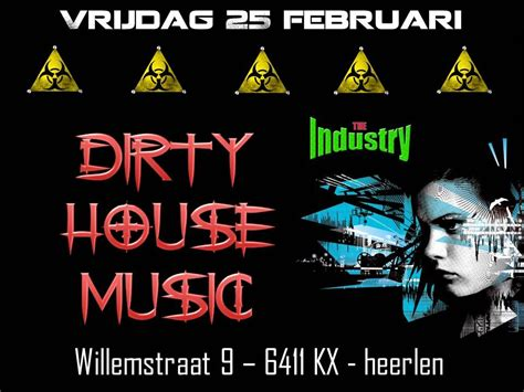 what is dirty house music dirty house music 183 25 februari 2011 industry heerlen 183 evenement