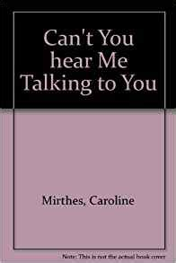 can t you hear me knocking books can t you hear me talking to you caroline mirthes