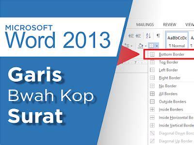 membuat garis kop surat pada ms word cara membuat garis di bawah kop surat pada ms word 2013