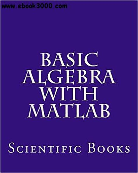 advanced linear algebra for engineers with matlab books basic algebra with matlab free ebooks