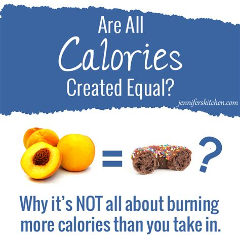 Weight Loss Tips Burn All The Calories You Eat by Are All Calories Created Equal Jenniferskitchen