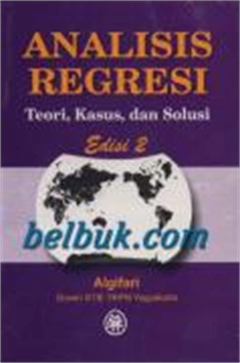 analisis regresi teori kasus dan solusi edisi 2 algifari belbuk