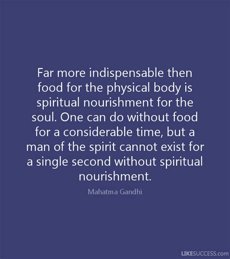 food for the spirit and the soul by robert neralich part 26 far more indispensable then food for the by mahatma gandhi