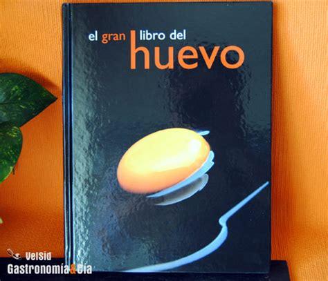 libro el huevo the egg el gran libro del huevo gastronom 237 a c 237 a