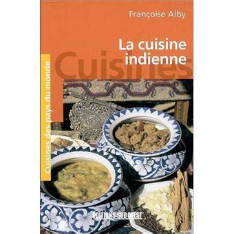 livre cuisine indienne la cuisine indienne poche fran 231 oise alby achat livre