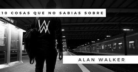 alan walker que genero es 10 cosas que no sabias sobre alan walker