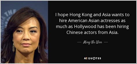 hong kong actress in hollywood ming na wen quote i hope hong kong and asia wants to hire