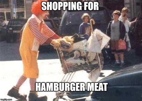 Hamburger Memes - hamburger meat imgflip
