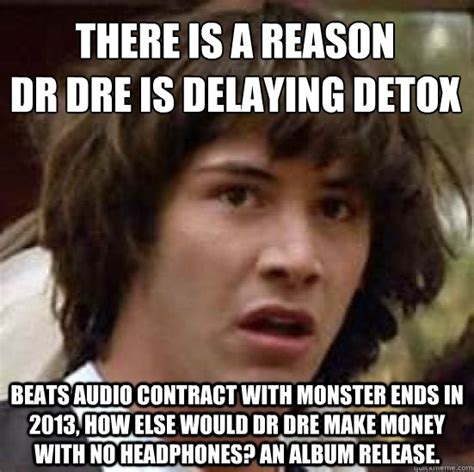 Detox Meme - there is a reason dr dre is delaying detox beats audio