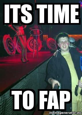 Fap Meme Generator - meme personalizado its time to fap 2492765