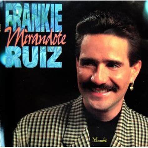 imagenes de frankie ruiz frankie ruiz mirandote 193 lbum buenamusica com