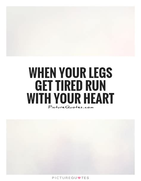 running with your when your legs get tired run with your picture quote 1
