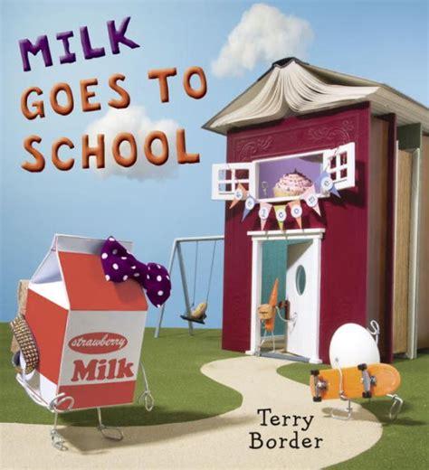 s milks books milk goes to school by terry border hardcover barnes