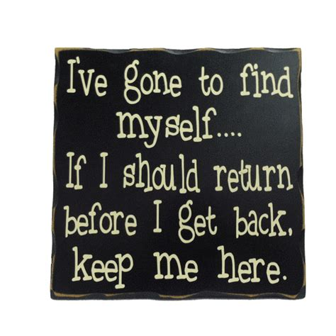 Find Home Decor Quot I Ve Gone To Find Myself Quot