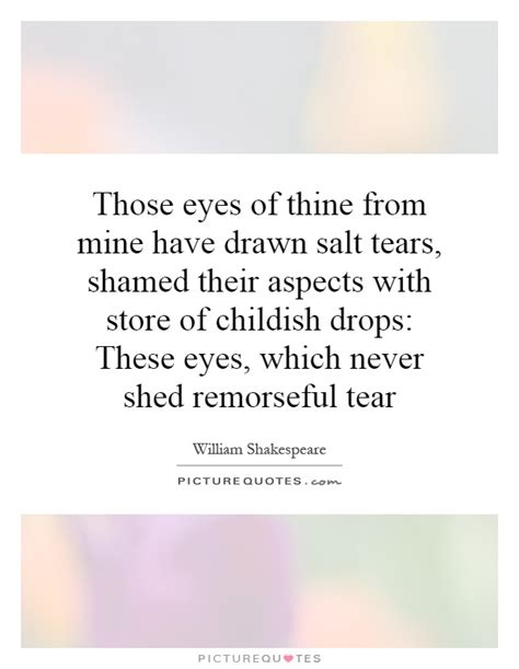 salt mines quotes these eyes of thine from mine have drawn salt tear by
