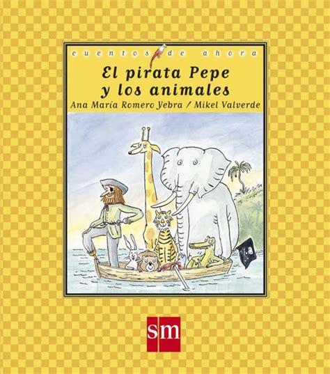 libro el pirata pepe y el pirata pepe y los animales literatura infantil y juvenil sm
