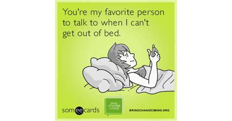 cant get out of bed you re my favorite person to talk to when i can t get out