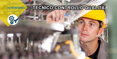tecnico controllo qualit 224 industriale lavoro sicuro
