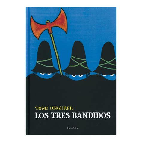 los tres bandidos 8496388565 los tres bandidos kalandraka libros dideco