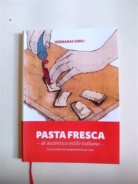 libro pasta fresca al autntico los secretos de la pasta fresca de las hermanas simili