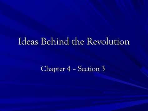 chapter 4 section 3 section 3 ideas behind the revolution