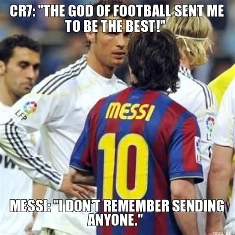 Cr7 Memes - cr7 the god of football sent me to be the best messi i