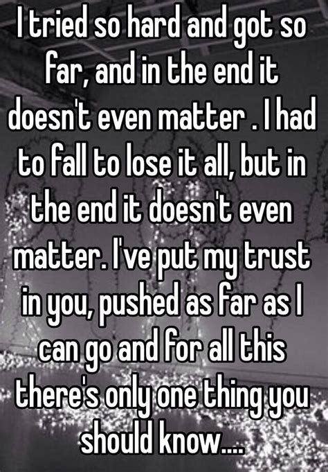 in the end it doesn t even matter i tried so and got so far and in the end it doesn t