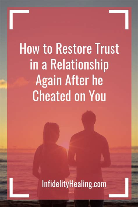 Steps To Mending A Relationship After An Affair by The 25 Best Rebuilding Trust Ideas On